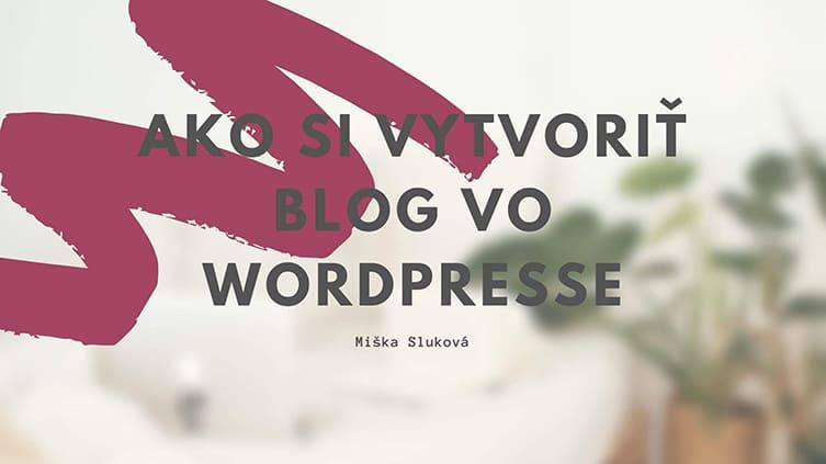 Ako si vytvoriť blog vo WordPresse
