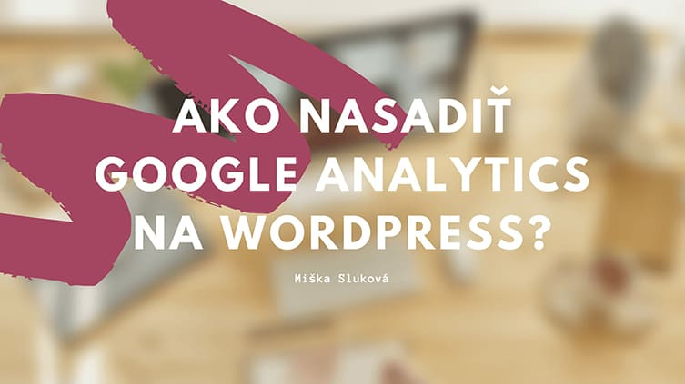 Ako nasadiť Google Analytics na WordPress